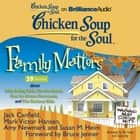 Chicken Soup for the Soul: Family Matters - 39 Stories about Kids Being Kids, On the Road, Not So Grave Moments, and The Serious Side audiobook by Jack Canfield, Mark Victor Hansen, Amy Newmark,...