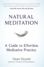 Natural Meditation - A Guide to Effortless Meditative Practice ebook by Dean Sluyter