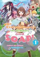 The Extraordinary, the Ordinary, and SOAP! Volume 1 ebook by Nao Wakasa