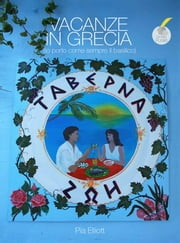 Vacanze in Grecia - (io porto come sempre il basilico) ebook by Pia Elliott