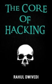 The Core of Hacking ebook by Rahul Dwivedi