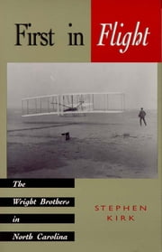 First in Flight - The Wright Brothers in North Carolina ebook by Stephen Kirk