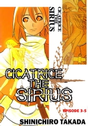 CICATRICE THE SIRIUS - Episode 3-5 ebook by Shinichiro Takada