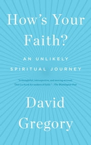 How's Your Faith? - An Unlikely Spiritual Journey ebook by David Gregory
