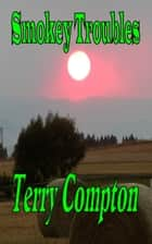 Smokey Troubles ebook by Terry Compton