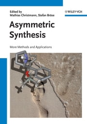Asymmetric Synthesis II - More Methods and Applications ebook by Mathias Christmann, Stefan Bräse