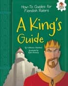 A King's Guide ebook by Catherine Chambers, Ryan Pentney