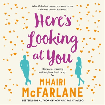 Here's Looking At You audiobook by Mhairi McFarlane