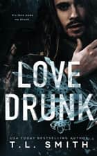 Love Drunk - Love Me Duet, #1 ebook by T.L Smith
