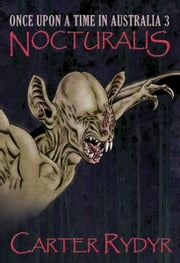 Once Upon A Time In Australia 3: Nocturalis ebook by Carter Rydyr