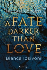 The Last Goddess, Band 1: A Fate Darker Than Love ebook by Bianca Iosivoni, Ravensburger Verlag GmbH