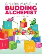 Amusing Ways for a Budding Alchemist ebook by V. Alwin George