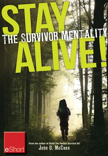 Stay Alive - The Survivor Mentality eShort - Learn how to control fear in situations by using the survival mindset. ebook by John McCann