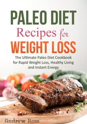 Paleo Diet Recipes for Weight Loss - Paleo Diet Guide ebook by Andrew Ross