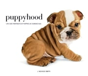 Puppyhood - Life-size Portraits of Puppies at 6 Weeks Old ebook by J. Nichole Smith, James Peill
