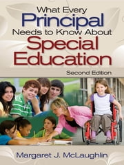 What Every Principal Needs to Know About Special Education ebook by Margaret J. McLaughlin
