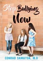 Stop Bullying Now ebook by Conrad Samayoa