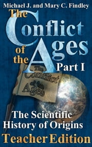 The Conflict of the Ages Teacher Edition I The Scientific History of Origins - The Conflict of the Ages Teacher Edition, #1 ebook by Michael J. Findley