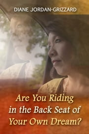 Are You Riding in the Back Seat of Your Own Dream? ebook by Diane Jordan-Grizzard