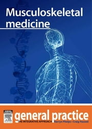 Musculoskeletal medicine - General Practice: The Integrative Approach Series ebook by Kerryn Phelps,Craig Hassed