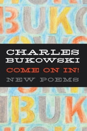 Come On In! ebook by Charles Bukowski