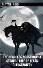 The Headless Horseman: A Strange Tale Of Texas (Illustrated) ebook by Mayne Reid