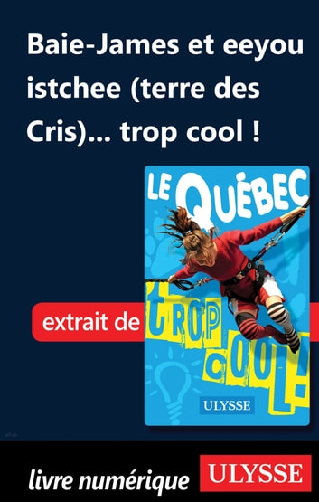 Baie-James et eeyou istchee (terre des Cris)... trop cool ! ebook by Lucette Bernier