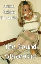 The Bound Slave-Girl ebook by Annie DuBois