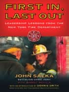 First In, Last Out - Leadership Lessons from the New York Fire Department ebook by John Salka, Barret Neville, Dennis Smith