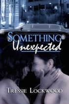 Something Unexpected ebook by Tressie Lockwood