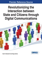 Revolutionizing the Interaction between State and Citizens through Digital Communications ebook by Sam B. Edwards III,Diogo Santos