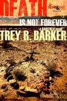 Death Is Not Forever ebook by Trey R. Barker