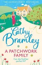 A Patchwork Family - An uplifting and heart-warming novel to cosy up with from the Sunday Times bestseller ebook by Cathy Bramley
