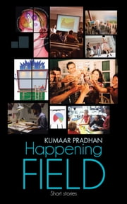 Happening Field - Short stories ebook by Kumaar Pradhan