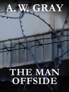 The Man Offside ebook by A. W. Gray