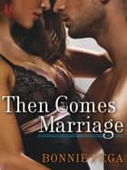 Then Comes Marriage - A Loveswept Classic Romance eBook by Bonnie Pega
