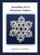 Snowflake #119 Ornament Pattern ebook by Sandra D Halpenny