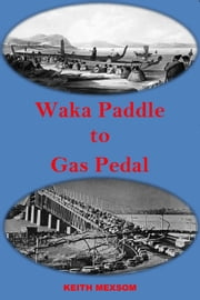 Waka Paddle to Gas Pedal - The First Century of Auckland Transport ebook by Keith Mexsom
