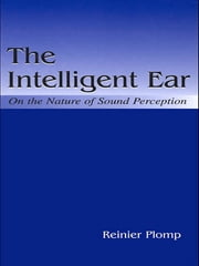 The Intelligent Ear - On the Nature of Sound Perception ebook by Reinier Plomp