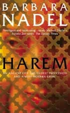 Harem (Inspector Ikmen Mystery 5) - A powerful crime thriller set in the ancient city of Istanbul ebook by Barbara Nadel