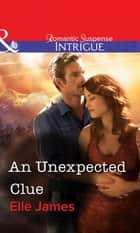 An Unexpected Clue (Mills & Boon Intrigue) eBook by Elle James