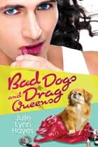 Bad Dogs and Drag Queens ebook by Julie Lynn Hayes