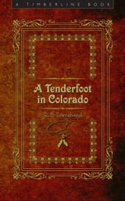A Tenderfoot In Colorado ebook by Richard Baxter Townshend