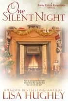 One Silent Night - A Snow Creek Christmas Novella ebook by Lisa Hughey