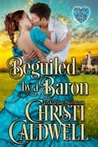 Beguiled by a Baron - Heart of a Duke, #14 ebook by Christi Caldwell