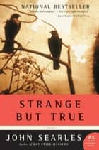 Strange but True ebook by John Searles