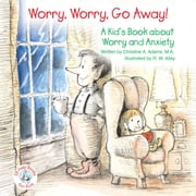 Worry, Worry, Go Away! - A Kid's Book about Worry and Anxiety ebook by Christine A Adams,R. W. Alley