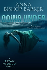 Going Under - Titan World ebook by Anna Bishop Barker