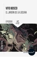 El jardín de la locura: episodio 15 ebook by Vito Bosco