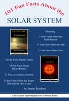 101 Fun Facts About the Solar System ebook by Jeannie Meekins